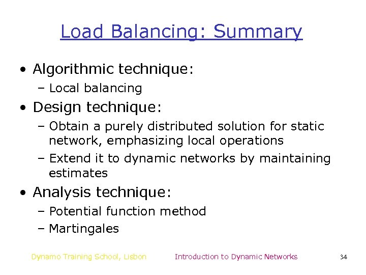 Load Balancing: Summary • Algorithmic technique: – Local balancing • Design technique: – Obtain