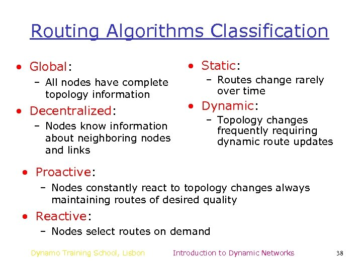 Routing Algorithms Classification • Global: – All nodes have complete topology information • Decentralized: