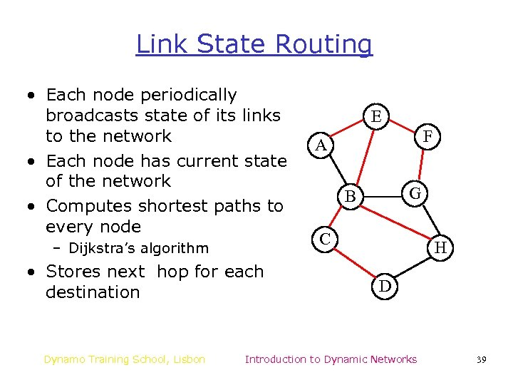 Link State Routing • Each node periodically broadcasts state of its links to the