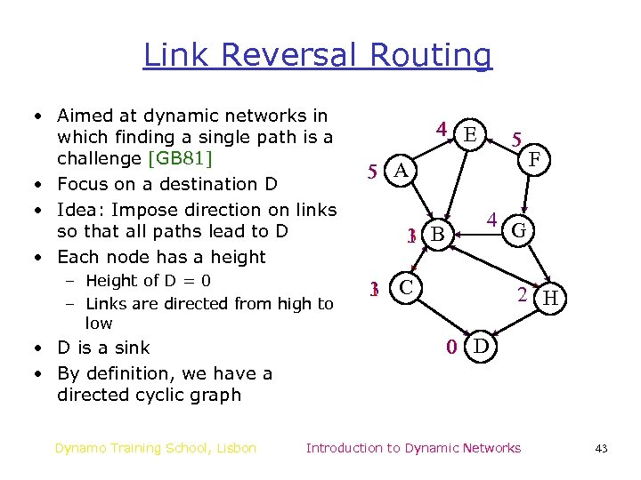 Link Reversal Routing • Aimed at dynamic networks in which finding a single path