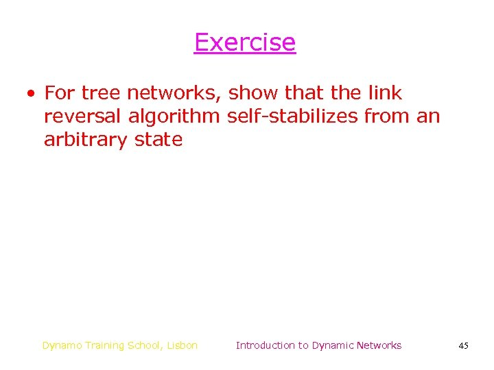 Exercise • For tree networks, show that the link reversal algorithm self-stabilizes from an