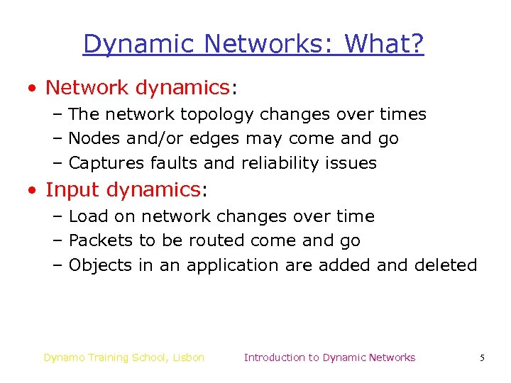 Dynamic Networks: What? • Network dynamics: – The network topology changes over times –