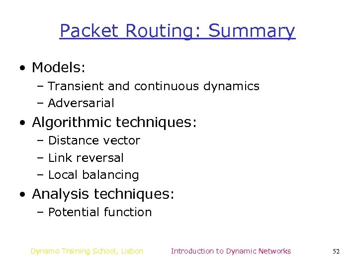 Packet Routing: Summary • Models: – Transient and continuous dynamics – Adversarial • Algorithmic