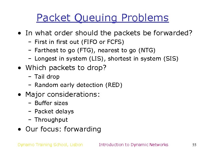 Packet Queuing Problems • In what order should the packets be forwarded? – First