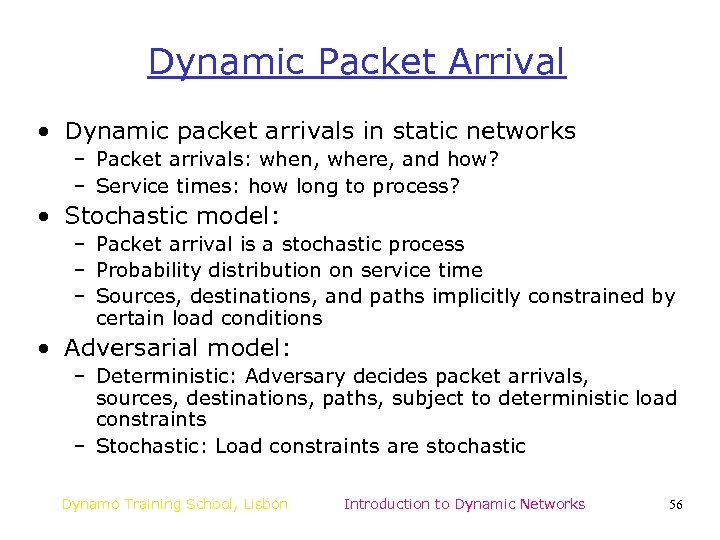 Dynamic Packet Arrival • Dynamic packet arrivals in static networks – Packet arrivals: when,