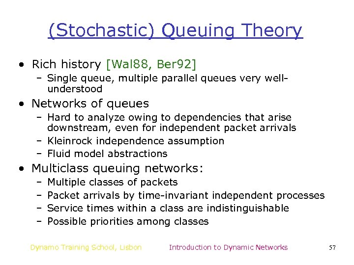 (Stochastic) Queuing Theory • Rich history [Wal 88, Ber 92] – Single queue, multiple