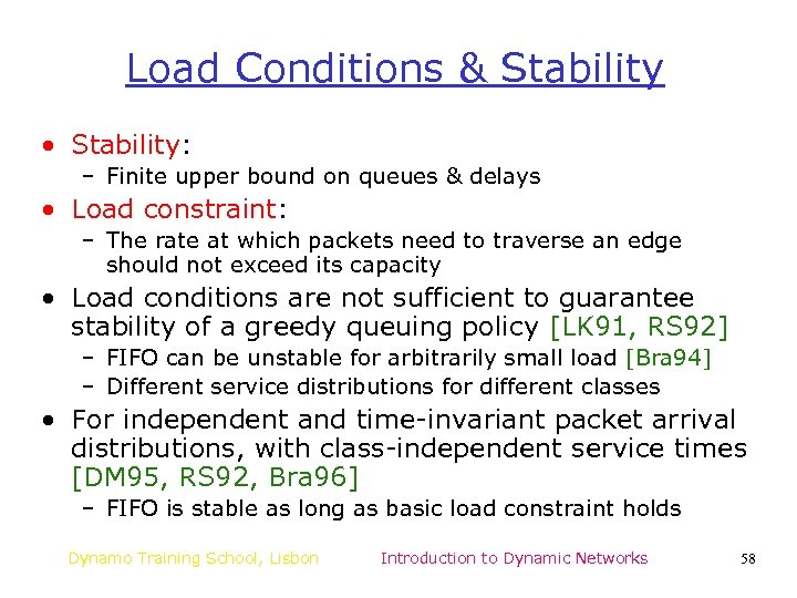 Load Conditions & Stability • Stability: – Finite upper bound on queues & delays