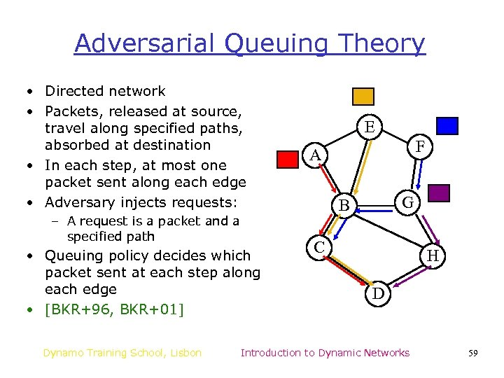 Adversarial Queuing Theory • Directed network • Packets, released at source, travel along specified