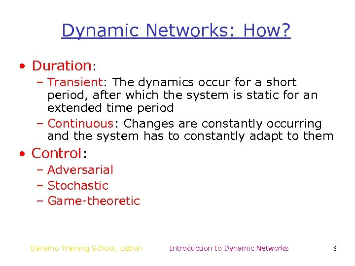 Dynamic Networks: How? • Duration: – Transient: The dynamics occur for a short period,