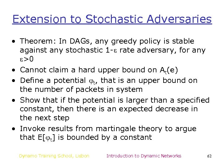 Extension to Stochastic Adversaries • Theorem: In DAGs, any greedy policy is stable against