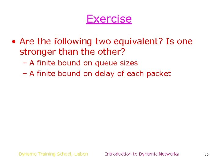 Exercise • Are the following two equivalent? Is one stronger than the other? –