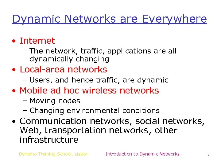Dynamic Networks are Everywhere • Internet – The network, traffic, applications are all dynamically