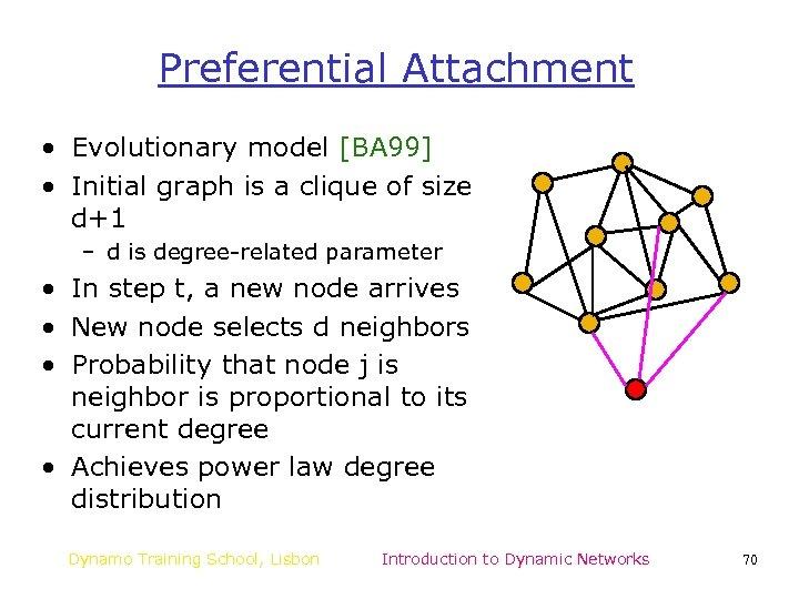 Preferential Attachment • Evolutionary model [BA 99] • Initial graph is a clique of