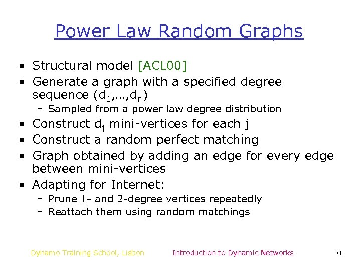 Power Law Random Graphs • Structural model [ACL 00] • Generate a graph with