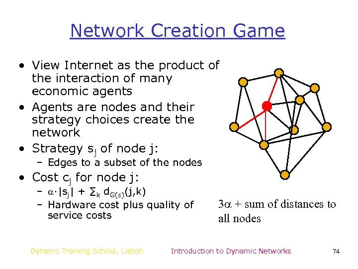 Network Creation Game • View Internet as the product of the interaction of many