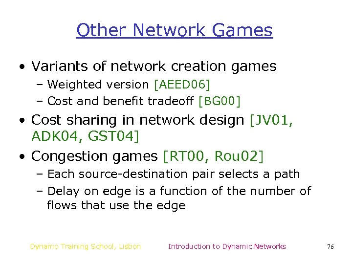 Other Network Games • Variants of network creation games – Weighted version [AEED 06]