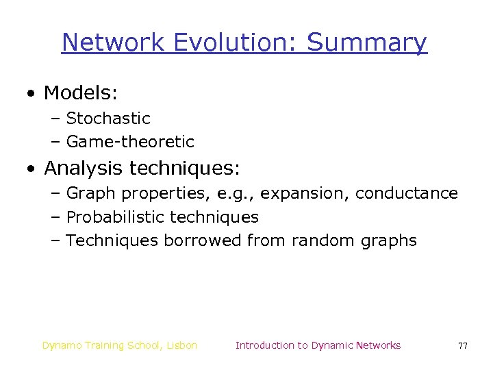 Network Evolution: Summary • Models: – Stochastic – Game-theoretic • Analysis techniques: – Graph