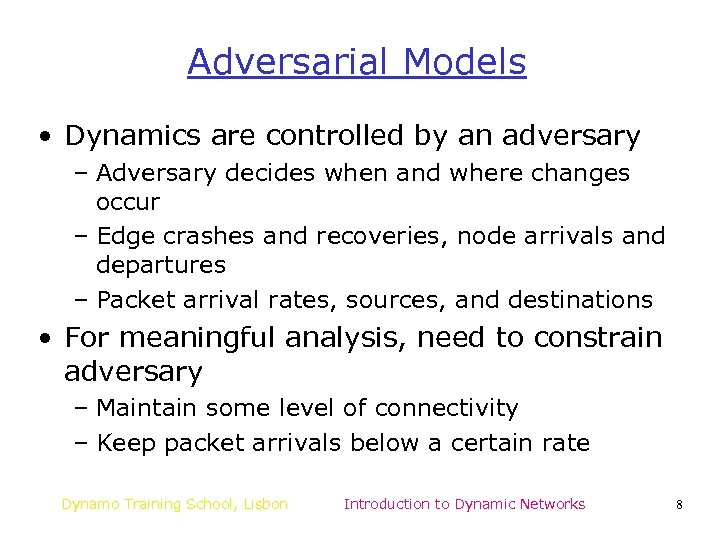 Adversarial Models • Dynamics are controlled by an adversary – Adversary decides when and