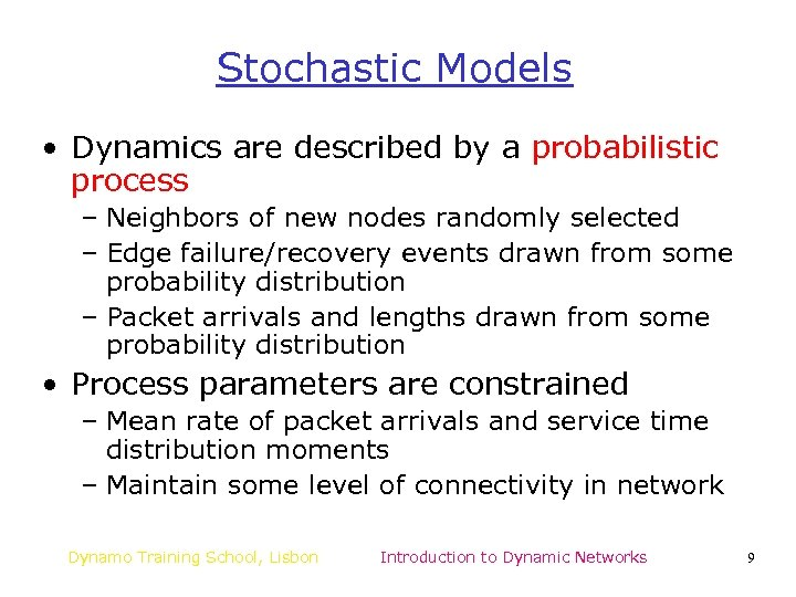 Stochastic Models • Dynamics are described by a probabilistic process – Neighbors of new