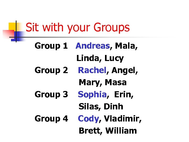 Sit with your Groups Group 1 Andreas, Mala, Linda, Lucy Group 2 Rachel, Angel,