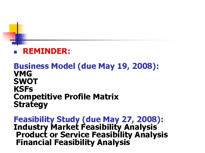 n REMINDER: Business Model (due May 19, 2008): VMG SWOT KSFs Competitive Profile Matrix