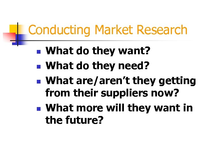 Conducting Market Research n n What do they want? What do they need? What