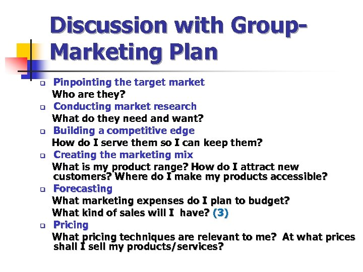 Discussion with Group. Marketing Plan q q q Pinpointing the target market Who are