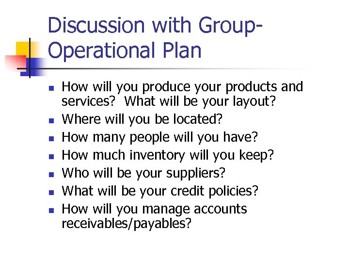 Discussion with Group. Operational Plan n n n How will you produce your products