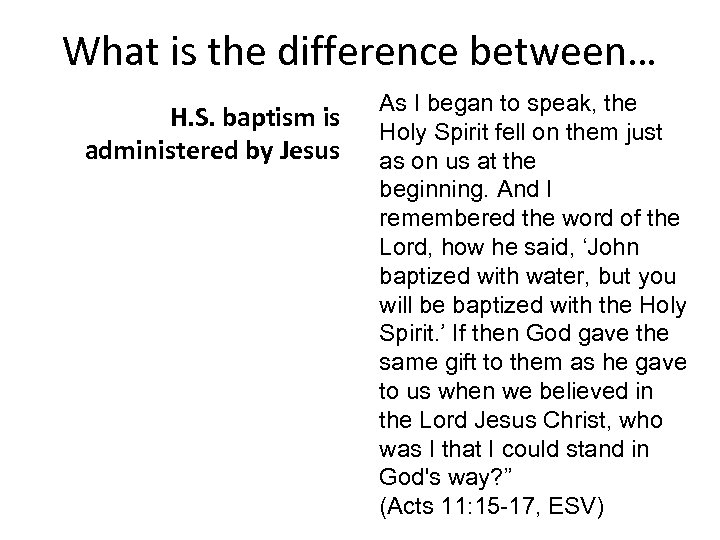 What is the difference between… H. S. baptism is administered by Jesus As I