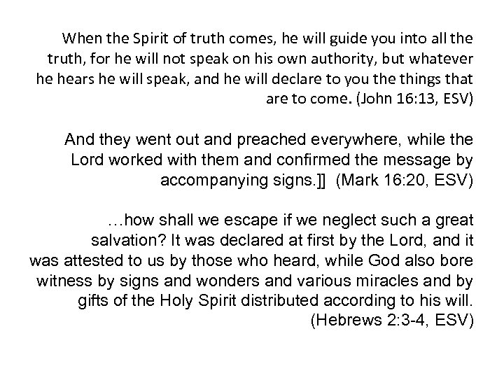 When the Spirit of truth comes, he will guide you into all the truth,