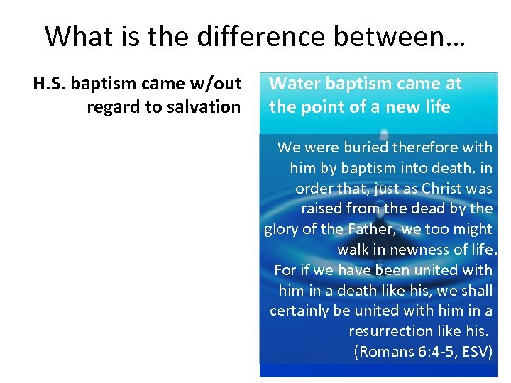 What is the difference between… H. S. baptism came w/out regard to salvation Water