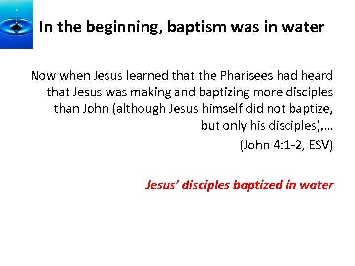 In the beginning, baptism was in water Now when Jesus learned that the Pharisees
