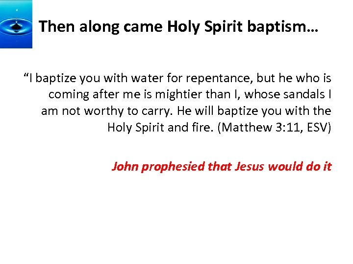 """Then along came Holy Spirit baptism… """"I baptize you with water for repentance, but"""