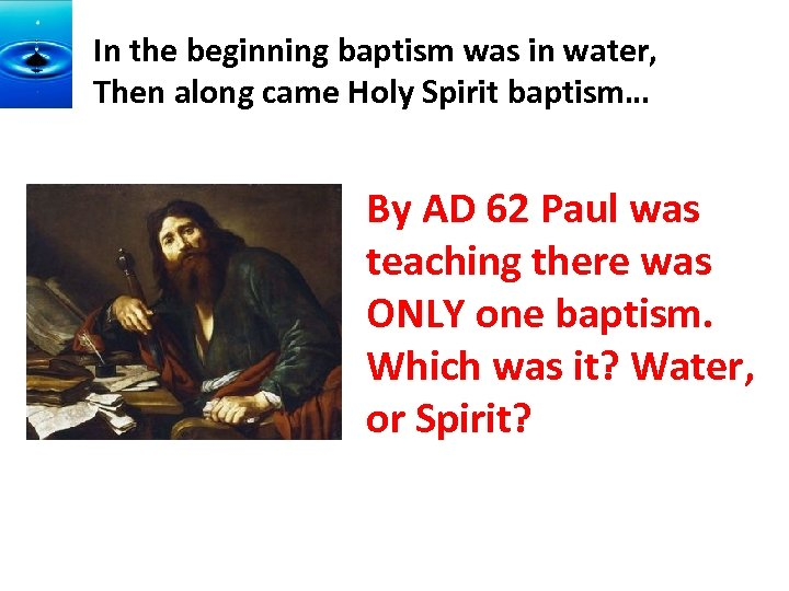 In the beginning baptism was in water, Then along came Holy Spirit baptism… By