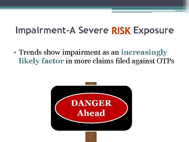 Impairment-A Severe Exposure • Trends show impairment as an increasingly likely factor in more