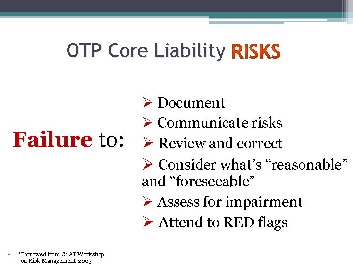 OTP Core Liability Failure to: • *Borrowed from CSAT Workshop on Risk Management-2005 Ø