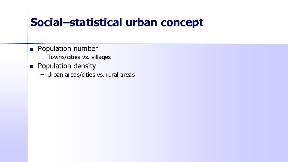 Social–statistical urban concept n Population number – Towns/cities vs. villages n Population density –
