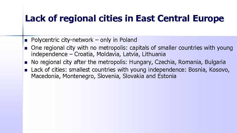 Lack of regional cities in East Central Europe n n Polycentric city-network – only