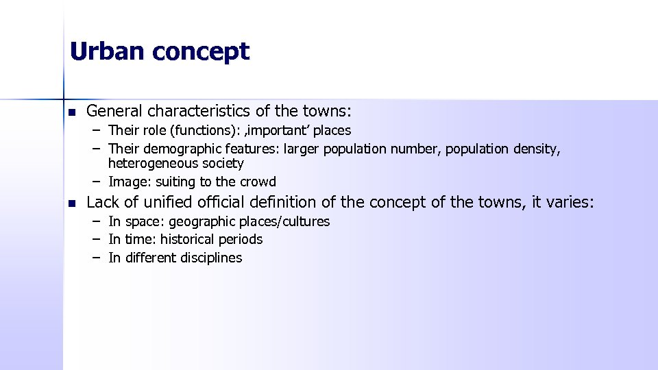 Urban concept n General characteristics of the towns: – Their role (functions): 'important' places