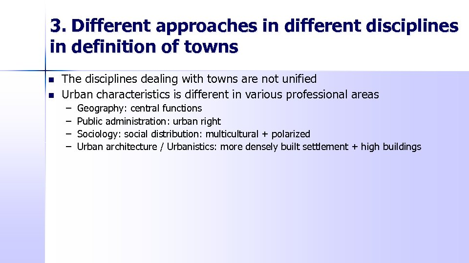 3. Different approaches in different disciplines in definition of towns n n The disciplines