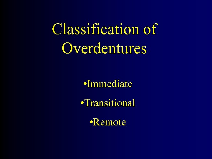 Classification of Overdentures • Immediate • Transitional • Remote