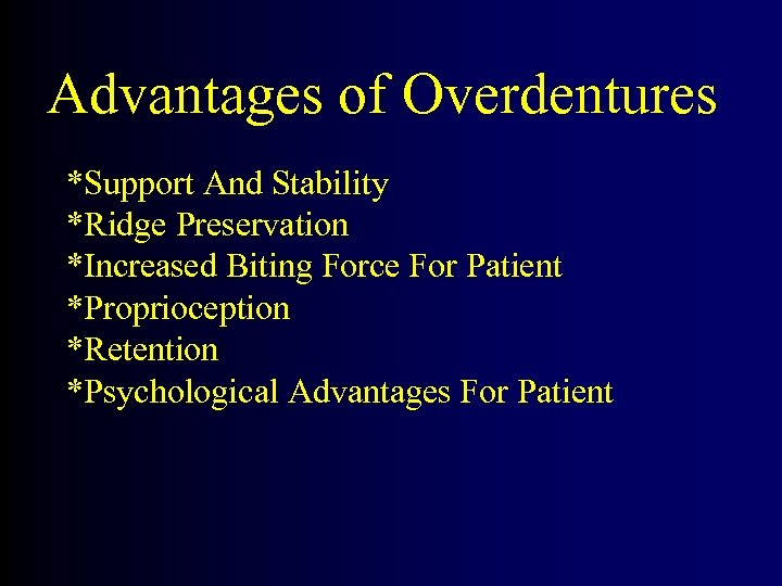 Advantages of Overdentures *Support And Stability *Ridge Preservation *Increased Biting Force For Patient *Proprioception