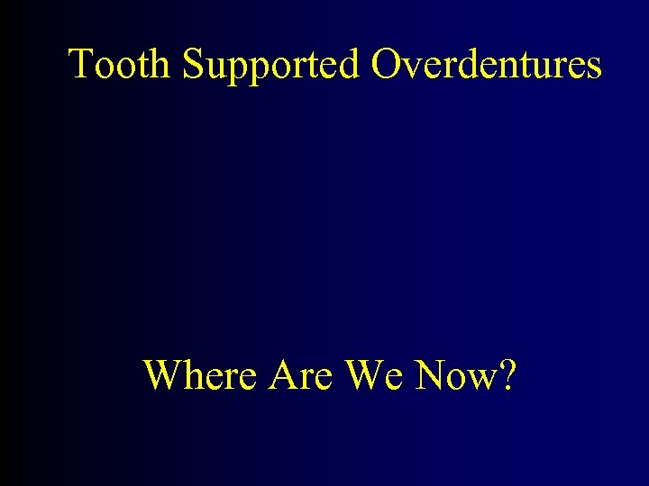 Tooth Supported Overdentures Where Are We Now?