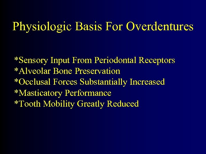 Physiologic Basis For Overdentures *Sensory Input From Periodontal Receptors *Alveolar Bone Preservation *Occlusal Forces