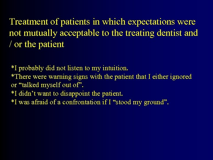 Treatment of patients in which expectations were not mutually acceptable to the treating dentist
