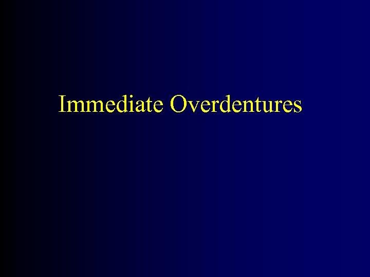 Immediate Overdentures