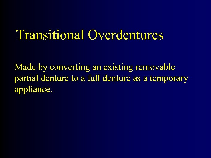 Transitional Overdentures Made by converting an existing removable partial denture to a full denture