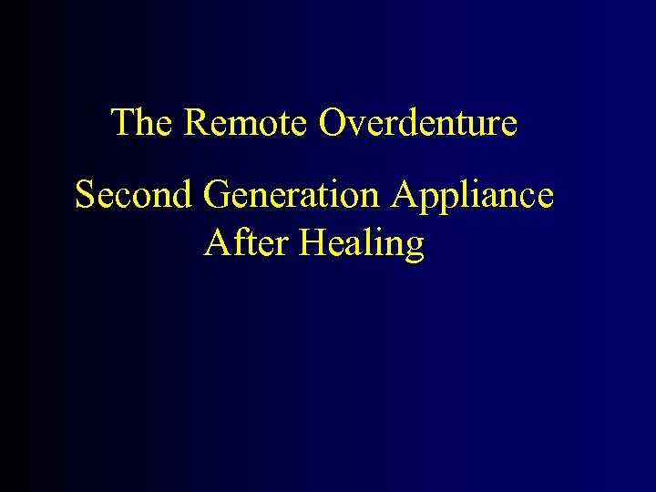 The Remote Overdenture Second Generation Appliance After Healing