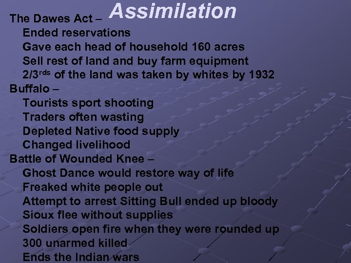 Assimilation The Dawes Act – Ended reservations Gave each head of household 160 acres
