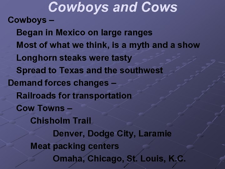 Cowboys and Cows Cowboys – Began in Mexico on large ranges Most of what